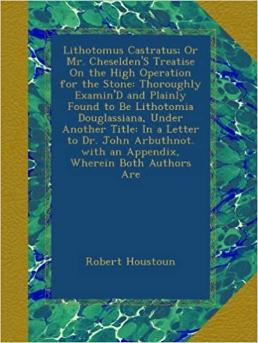 Lataa kirjoja osoitteessa google Lithotomus Castratus; Or Mr. Cheselden'S Treatise On the High Operation for the Stone: Thoroughly Examin'D and Plainly Found to Be Lithotomia ... with an Appendix, Wherein Both Authors Are PDF ePub MOBI B00A5BCRCI