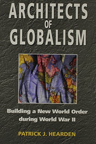 Architects of Globalism: Building a New World Order during WWII