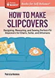 how to design a book cover - How to Make Slipcovers: Designing, Measuring, and Sewing Perfect-Fit Slipcovers for Chairs, Sofas, and Ottomans. A Storey BASICS® Title