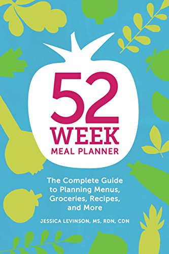 52-Week Meal Planner: The Complete Guide to Planning Menus, Groceries, Recipes, and More by Jessica Levinson MS  RDN  CDN