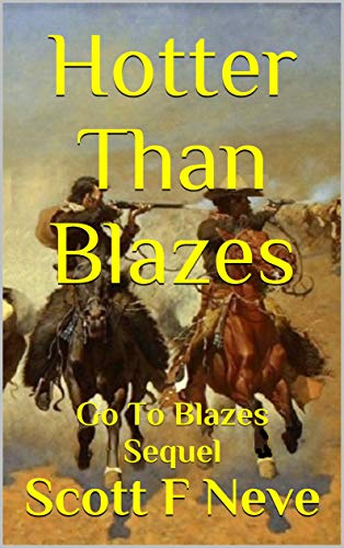 Hotter Than Blazes: Go To Blazes Sequel by [Neve, Scott F]