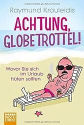 Achtung, Globetrottel!: Wovor Sie sich im Urlaub hüten sollten