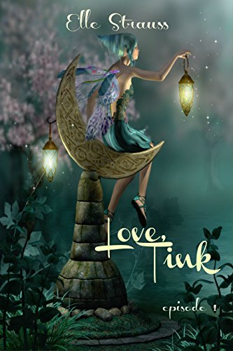 Love, Tink (Love, Tink Serial #1): A young adult fairy tale adaptation. (Love Tink -