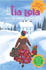 De como tia Lola vino (de visita) a quedarse (How Aunt Lola Came to (Visit) Stay Spanish Edition) (The Tia Lola Stories nº 1) Kindle Edition