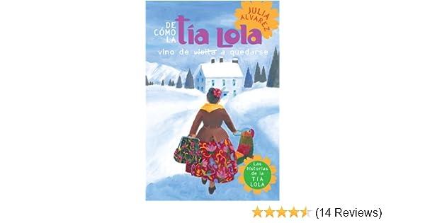 De como tia Lola vino (de visita) a quedarse (The Tia Lola Stories nº 1) (Spanish Edition) - Kindle edition by Julia Alvarez.