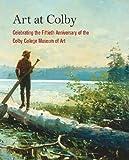Art at Colby, Elizabeth Finch, Joseph N. Newland, Lauren Lessing, 098229221X