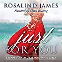 Just for You (Escape to New Zealand) Audiobook by Rosalind James Narrated by Claire Bocking