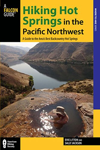 Hiking Hot Springs in the Pacific Northwest: A Guide to the Area's Best Backcountry Hot Springs (Regional Hiking Series) (Guide Spring Ca)