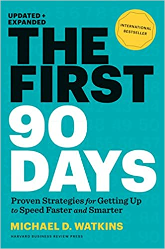 The First 90 Days: Proven Strategies For Getting Up To Speed Faster And  Smarter, Updated And Expanded: Michael D. Watkins: 8601200550153:  Amazon.com: Books