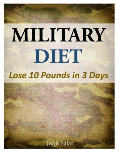Military Diet - Lose 10 Pounds in 3 Days (Lose 10lbs In 3 Days Diet Plan)