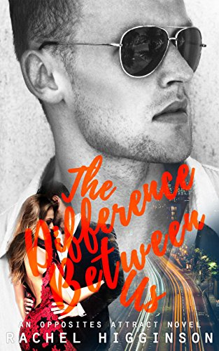 The Difference Between Us (The Opposites Attract Series Book 2) by [Higginson, Rachel]