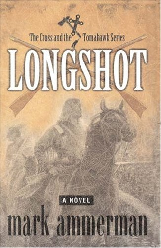 Download Longshot (Cross & the Tomahawk) by Mark Ammerman (2005-01-02) pdf epub