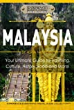 Malaysia:  Your Ultimate Guide to Travel, Culture, History, Food and More!: Experience Everything Travel Guide Collection™