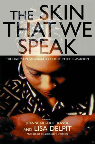 The Skin That We Speak : Thoughts on Language and Culture in the Classroom by Delpit, Lisa(June 1, 2003) Paperback