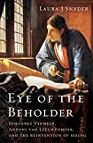 Eye of the Beholder: Johannes Vermeer Antoni Van Leeuwenhoek And The Reinvention Of S