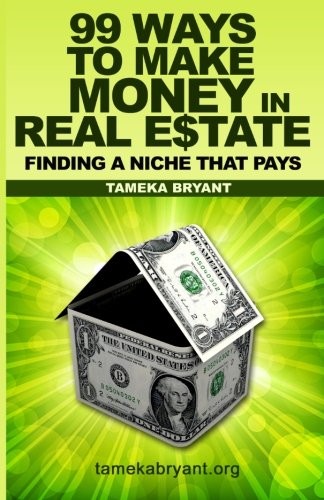 99 Ways to Make Money in Real Estate: Finding a Niche that Pays