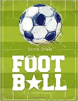 Football Score Sheet: Football Game Record Keeper Book, Football