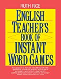 English Teacher's Book of Instant Word Games, Ruth Rice, 0876283032