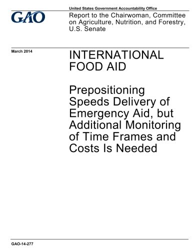 Additional Frame - International food aid, prepositioning speeds delivery of emergency aid, but additional monitoring of time frames and costs is needed : report to the ... Nutrition, and Forestry, U.S. Senate.