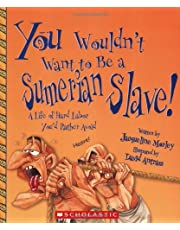 You Wouldn't Want to Be a Sumerian Slave! (You Wouldn't Want to…: Ancient Civilization)