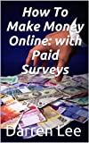 PAID SURVEYS ONLINE: Get Paid For Your Opinion – an easy way to earn an income