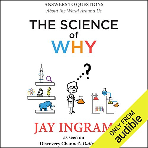 The Science of Why: Answers to Questions About the World Around Us by Audible Studios
