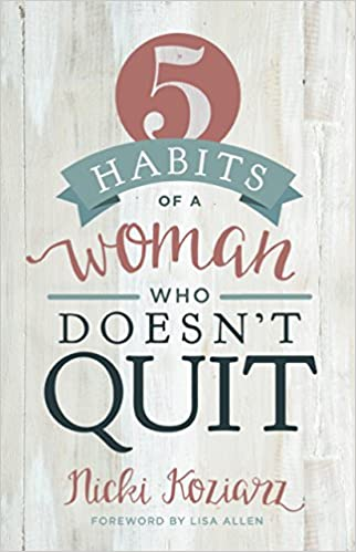 amazon 5 habits of a woman who doesn t quit nicki koziarz lisa