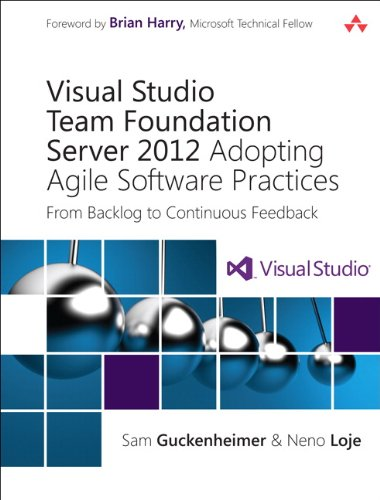 Visual Studio Team Foundation Server 2012: Adopting Agile Software Practices: From Backlog to Continuous Feedback (3rd Edition) (Microsoft Windows Development Series) Pdf