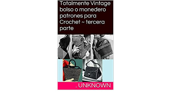 Amazon.com: Totalmente Vintage bolso o monedero patrones para Crochet ~ tercera parte (Spanish Edition) eBook: Unknown: Kindle Store