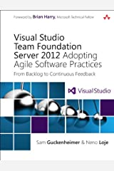 Visual Studio Team Foundation Server 2012: Adopting Agile Software Practices: From Backlog to Continuous Feedback (Microsoft Windows Development Series) Kindle Edition
