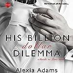 His Billion-Dollar Dilemma: Guide to Love, Book 2 | Alexia Adams