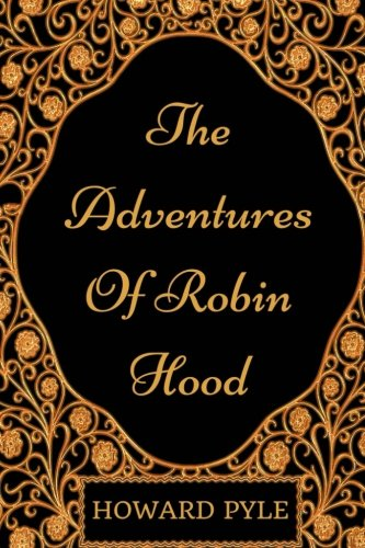 Read Online The Adventures Of Robin Hood: By Howard Pyle - Illustrated ebook