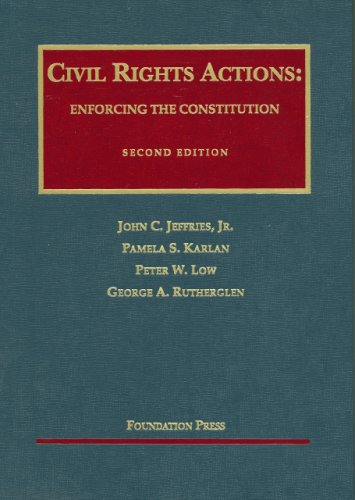 Civil Rights Actions: Enforcing the Constitution (University Casebook Series: Cases and Materials)