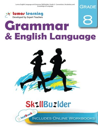 Lumos English Language and Grammar Skill Builder, Grade 8 - Conventions, Vocabulary and Knowledge of Language: Plus Online Activities, Videos and Apps (Lumos Language Arts Skill Builder) (Volume 2) - Grammar Builder
