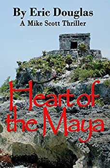 Heart of the Maya (A Mike Scott Thriller Book 5) by [Douglas, Eric]
