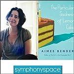Thalia Book Club: Aimee Bender's The Particular Sadness of Lemon Cake   Aimee Bender