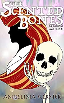 The Scented Bones: The Svabodina Case Files by [Kerner, Angelina]