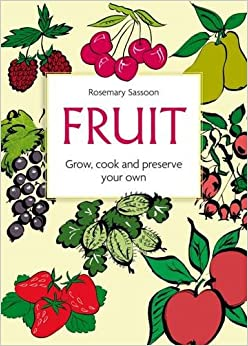 Book Fruit: Grow, Cook and Preserve Your Own