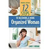 12 Steps to Becoming a More Organized Woman: Practical Tips for Managing Your Home and Your Family