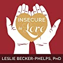 Insecure in Love: How Anxious Attachment Can Make You Feel Jealous, Needy, and Worried and What You Can Do About It Audiobook by Leslie Becker-Phelps PhD Narrated by Susan Boyce