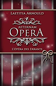 Aeternam Opera : L'Opéra des Errants par Laetitia Arnould