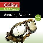 Amazing Aviators: A2-B1 (Collins Amazing People ELT Readers) | F. H. Cornish - adaptor,Fiona MacKenzie - editor