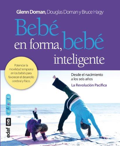 Descargar Libro Bebé En Forma, Bebé Inteligente: Potenciar La Movilidad Temprana En Los Bebés Para Favorecer El Desarrollo Cerebral Y Físico: 1 Glenn Doman