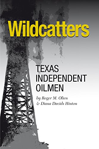 Download Wildcatters: Texas Independent Oilmen (Kenneth E. Montague Series in Oil and Business History) PDF