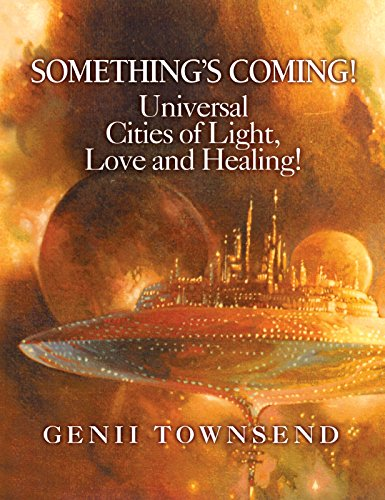 SOMETHING'S COMING! Universal Cities of Light, Love and Healing!