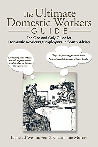 The Ultimate Domestic Workers Guide: The One and Only Guide for Domestic Workers/Employers in South Africa Pdf