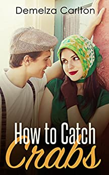 How To Catch Crabs (Turbulence and Triumph Series Book 0) by [Carlton, Demelza]