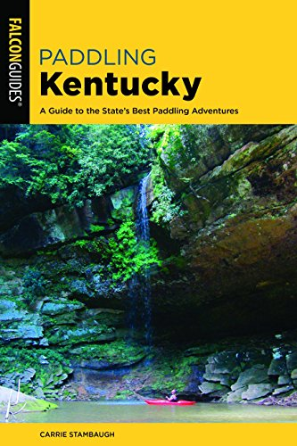 Pdf Travel Paddling Kentucky: A Guide to the State's Best Paddling Adventures (Paddling Series)