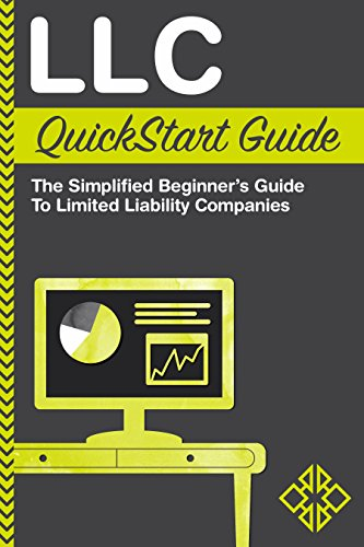 LLC QuickStart Guide - The Simplified Beginner's Guide to Limited Liability Companies (Starting a Business QuickStart Guides Book 1) (Starting Llc)