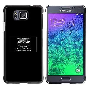 Stuss Case / Funda Carcasa protectora - Join Me For Insanity - Samsung ALPHA G850